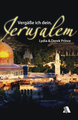 Lydia und Derek Prince - Vergäße ich dein, Jerusalem
