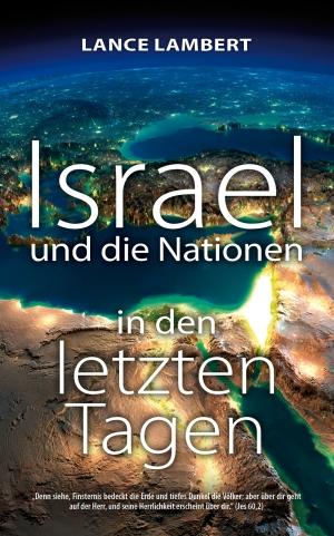 Lance Lambert - Israel und die Nationen in den letzten Tagen