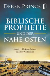 Derek Prince - Biblische Prophetie und der Nahe Osten